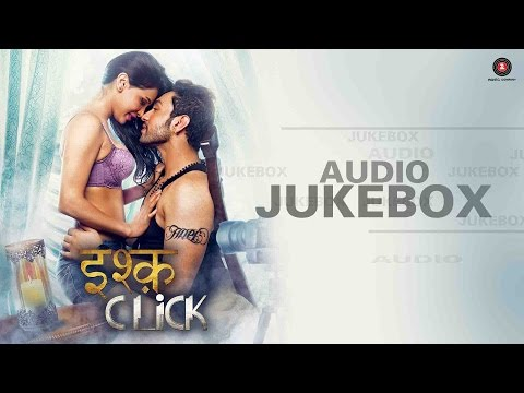 Ishq Click - FULL MOVIE | AUDIO JUKEBOX | Sara Loren, Adhyayan Suman & Sanskriti Jain | Satish-Ajay