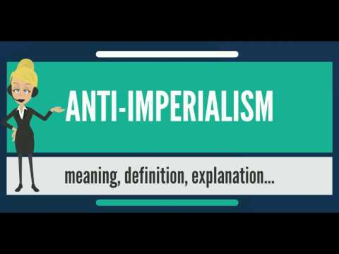 What Is ANTI-IMPERIALISM? What Does ANTI-IMPERIALISM Mean? ANTI-IMPERIALISM Meaning & Explanation