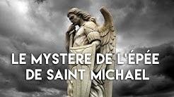 LE MYSTÈRE DE L'ÉPÉE DE SAINT MICHAEL