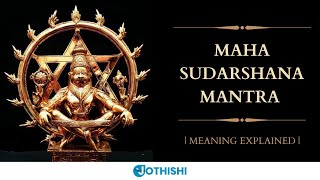 Maha Sudarshana Mantra - Explanation | Most Powerful Mantra to Eliminate Negativity and Evil Eye|