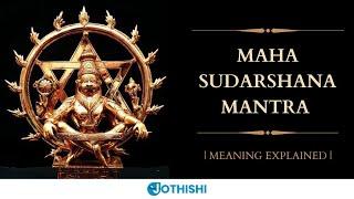 Maha Sudarshana Mantra - Explanation | Most Powerful Mantra to Eliminate Negativity and Evil Eye|