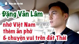 Văn Lâm kể chuyện vui trên đất Thái & nỗi nhớ Việt Nam | Vlog Minh Hải