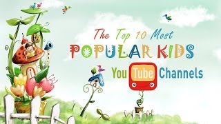 Top 10 Most Popular YouTube Channels for Kids