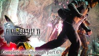 Final Fantasy XV / 15 - Full walkthrough part 6 ► 1080p 60fps - No commentary ◄