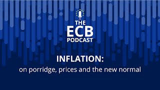The ECB Podcast - Inflation: on porridge, prices and the new normal