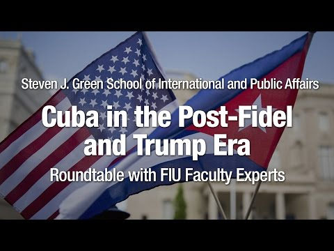 Cuba in the Post-Fidel and Trump Era: Roundtable with FIU faculty experts