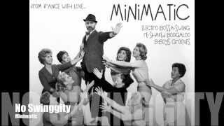 MINIMATIC - No Swinggity