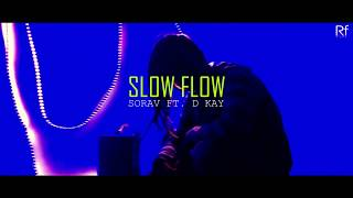 Slow Flow | Sorav ft D kay | Official teaser | 2018