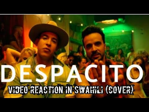 Despacito - cover in swahili version Pt1 (Video Reaction) Luis Fonsi   Despacito ft  Daddy Yankee