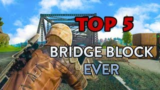 Top 5 Amazing Bridge Block ever in PUBG - PLAYERUNKNOWN
