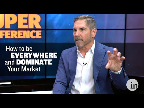 How to be EVERYWHERE and DOMINATE your Market – Grant Cardone
