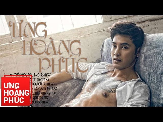 Ưng Hoàng Phúc | Album The Remix Collection 2 | Vol.11 | Audio