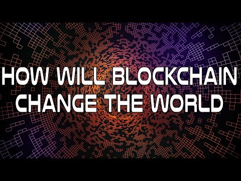 How Will The Blockchain Technology Change the World and Your