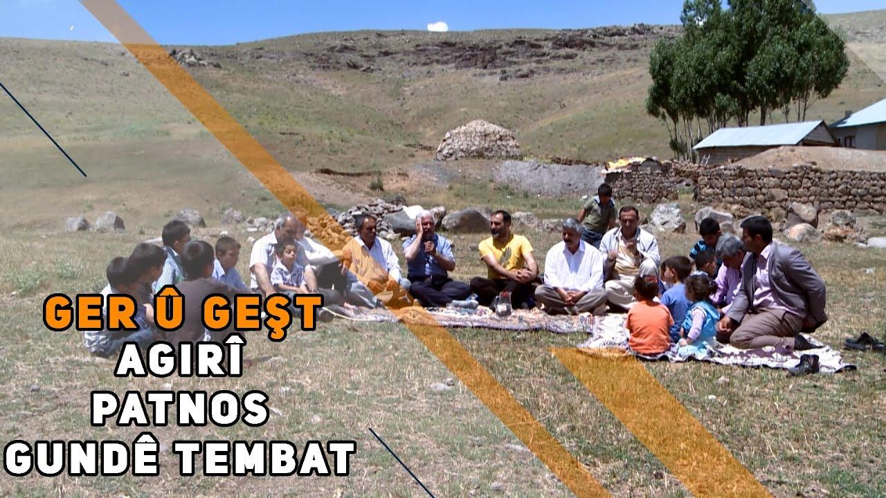 GER Û GEŞT - GUNDÊ TEMBAT / PATNOS (AGIRÎ)