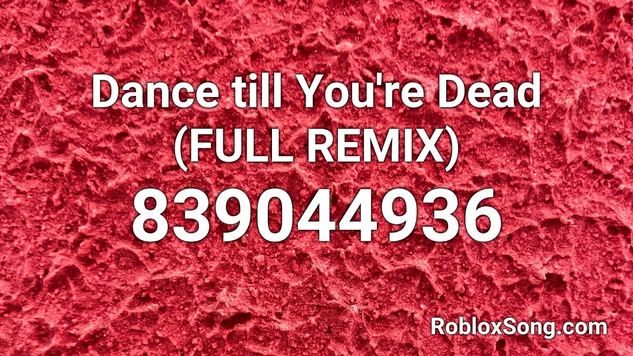 Dance Till You Re Dead Full Remix Roblox Id Roblox Music Code Youtube