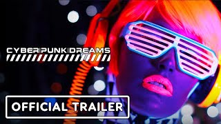 Cyberpunkdreams - Official Release Trailer