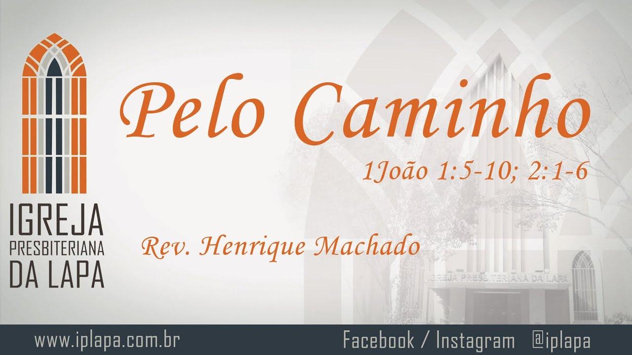 Pelo caminho (1João 1:5-10; 2:1-6) por Rev. Henrique Machado