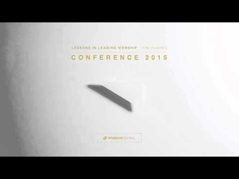 Tim Hughes // Lessons in Leading Worship // Conference 2015