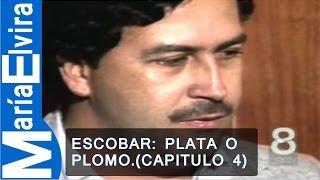 ESCOBAR: PLATA O PLOMO.(CAPITULO 4)