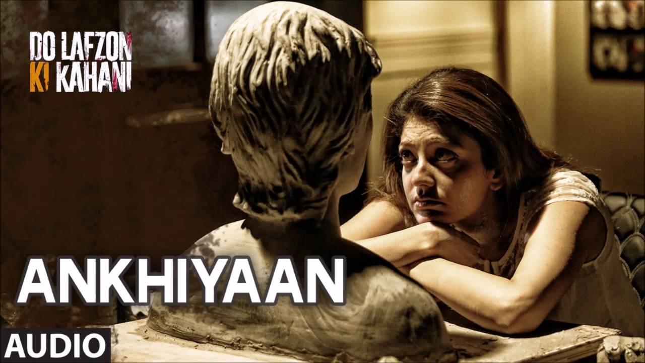 Akhiyaan Full Song - Kanika Kapoor | Do Lafzon Ki Kahani Movie