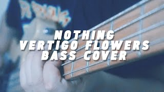 NOTHING - VERTIGO FLOWERS (BASS COVER)