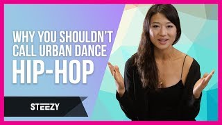 Why You Shouldn't Call Urban Dance Hip Hop | STEEZY.CO