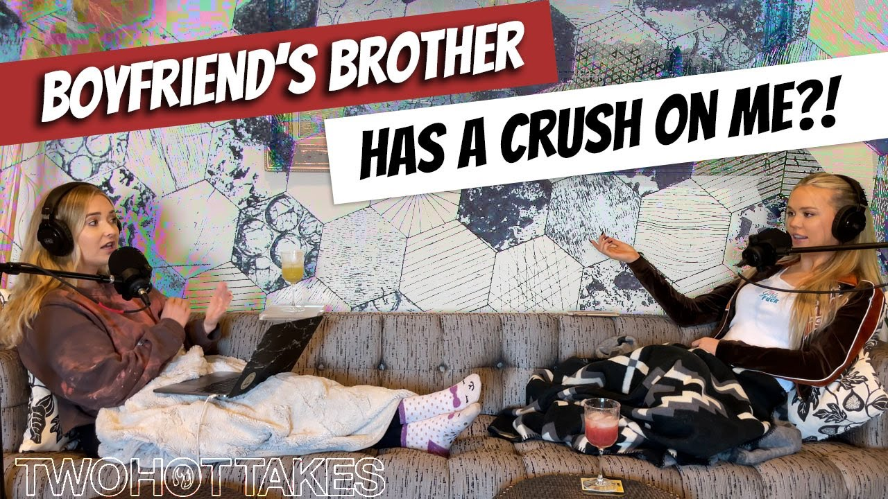 'I Think My BF's Brother Has A Crush On Me?!' -- Listener Write-In ft Michaela Okland
