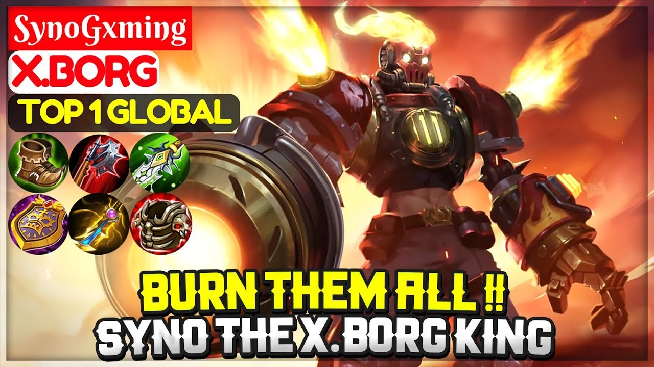 Burn Them All  Syno The X.Borg King [ Top 20 Global X.Borg ] SynoGxming    Mobile Legends