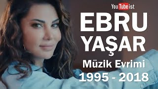 Ebru Yaşar Müzik Evrimi  1995 - 2018 Dünyalarca Müzik