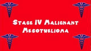 Pronounce Medical Words ― Stage IV Malignant Mesothelioma