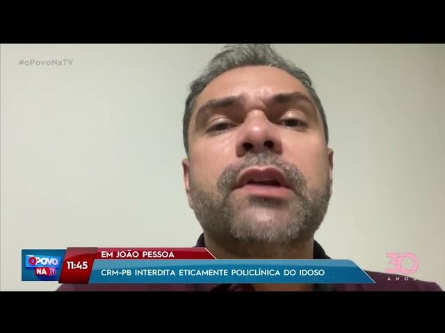 CRM-PB interdita eticamente Policlínica do Idoso, em João Pessoa - O Povo na TV