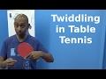 Twiddling | Table Tennis | PingSkills