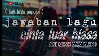 Andmesh Kamaleng - Balasan Cinta Luar Biasa (lirik Lagu) Terbaru 2019