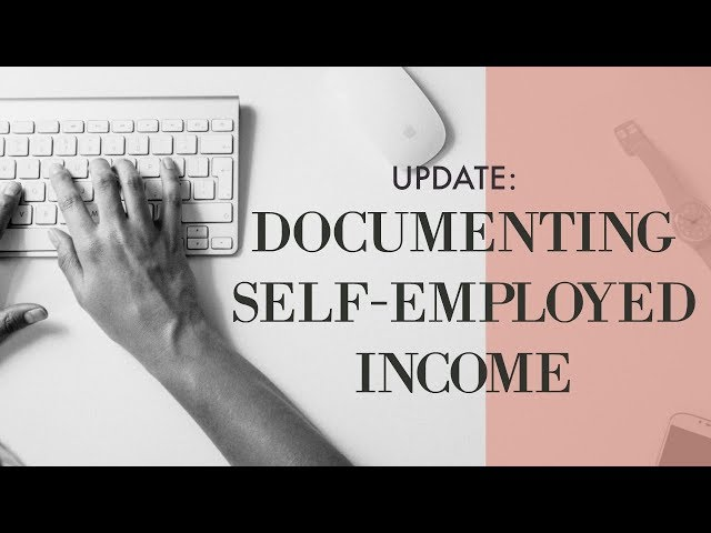 NEW UPDATE: Documenting Income From Self-Employment