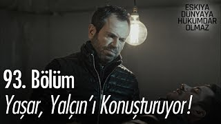 Yaşar kendi yöntemleri ile Yalçın'ı konuşturuyor - Eşkıya Dünyaya Hükümdar Olmaz 93. Bölüm