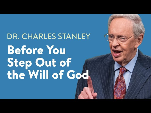 Before You Step Out of the Will of God – Dr. Charles Stanley