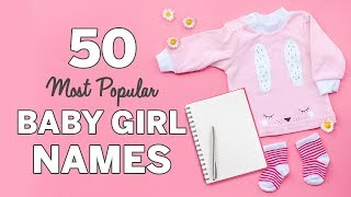 50 Most Popular Baby Girl Names