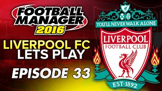 Liverpool FC - Episode 33 | Football Manager 2016 Let