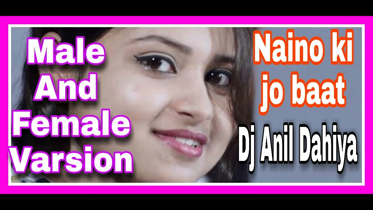 Naino ki Jo Baat || Male And Female Version ||Hard Mix