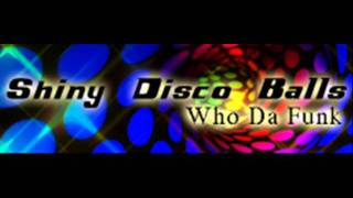 Who Da Funk - Shiny Disco Balls (HQ)
