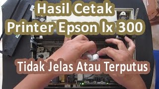 Download Hasil Cetak Printer Epson LX 300 Tidak Jelas atau Putus