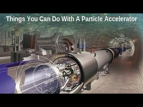 Things You Can Do With A Particle Accelerator