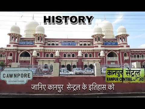 HISTORY OF KANPUR CENTRAL [ ONE OF THE BIGGEST STATIONS IN INDIA]