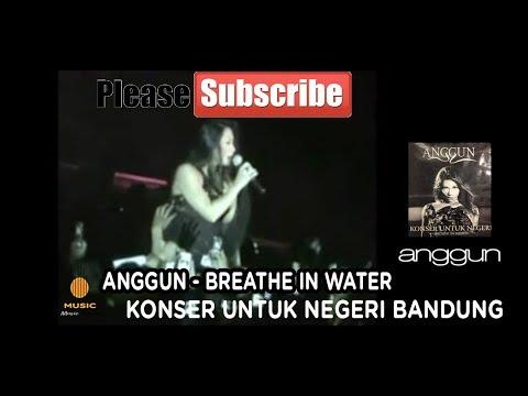 Anggun - Breathe In Water ( Konser Untuk Negeri Bandung )