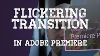 Flickering Transitions - Adobe Premiere Tutorial