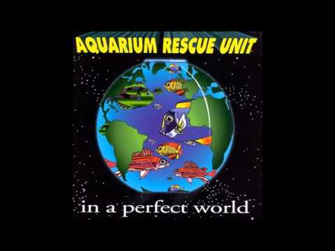 Aquarium Rescue Unit - In A Perfect World (1994) Full Album