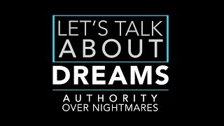Let's Talk About: Dreams - Authority Over Nightmares