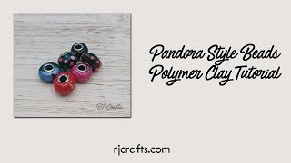 Make Pandora Style Beads - Polymer Clay Tutorial