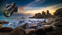 Camera Settings for Shooting Landscapes - Sony Alpha