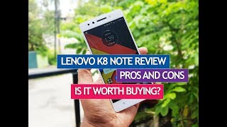 Lenovo K8 Note Review with Pros and Cons- Is it worth Buying?